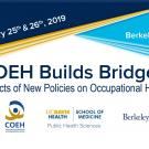 COEH Builds Bridges: Impacts of New Policies on Occupational Health January 25 and 26 2019 in Berkeley California
