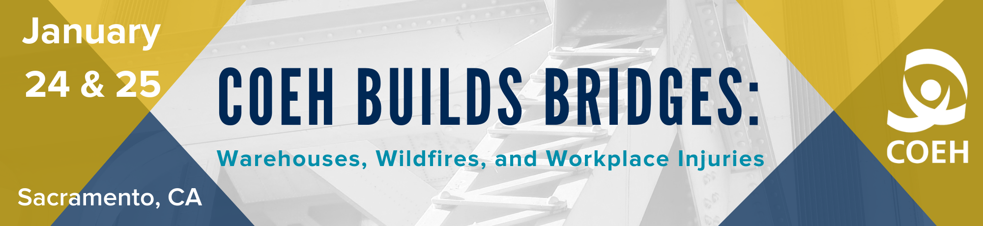COEH Builds Bridges: Warehouses. Wildfires, and workplace injuries January 24 and 25 2020 in Sacramento California